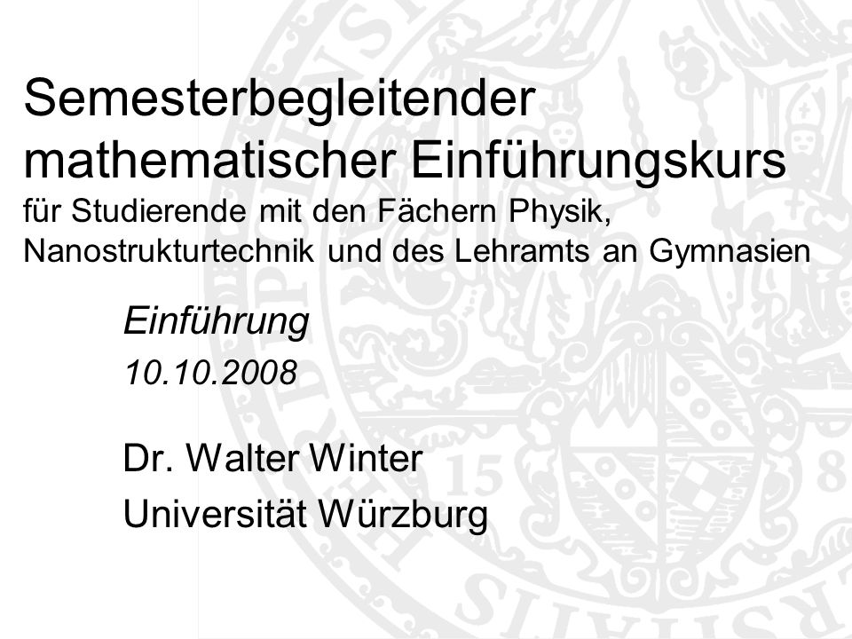 Einführung 10.10.2008 Dr. Walter Winter Universität Würzburg