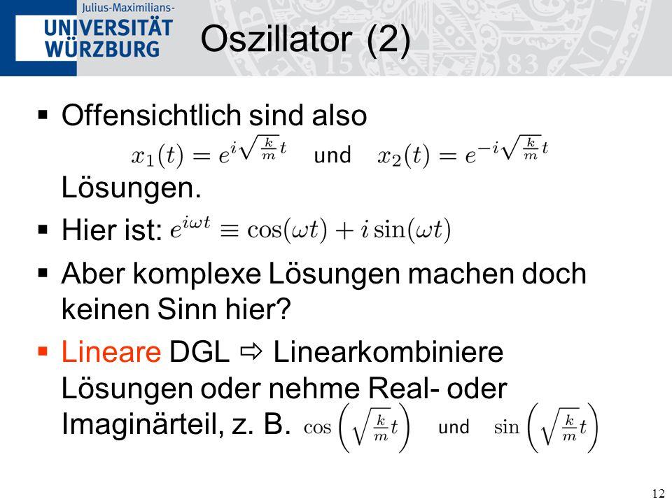 Oszillator (2) Offensichtlich sind also Lösungen. Hier ist: