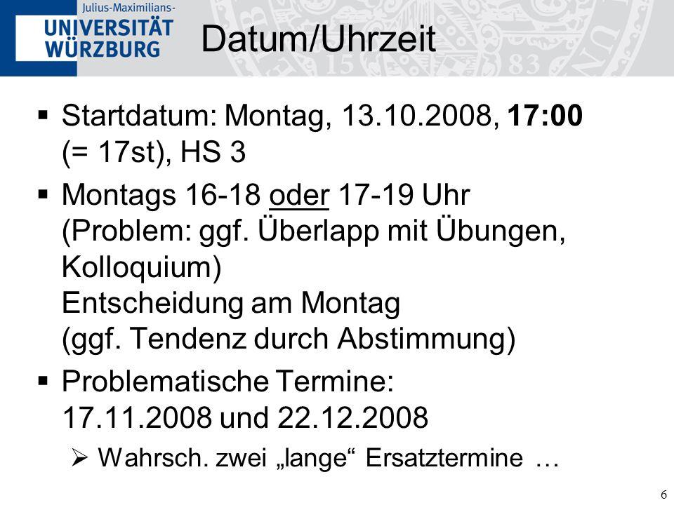 Datum/Uhrzeit Startdatum: Montag, 13.10.2008, 17:00 (= 17st), HS 3