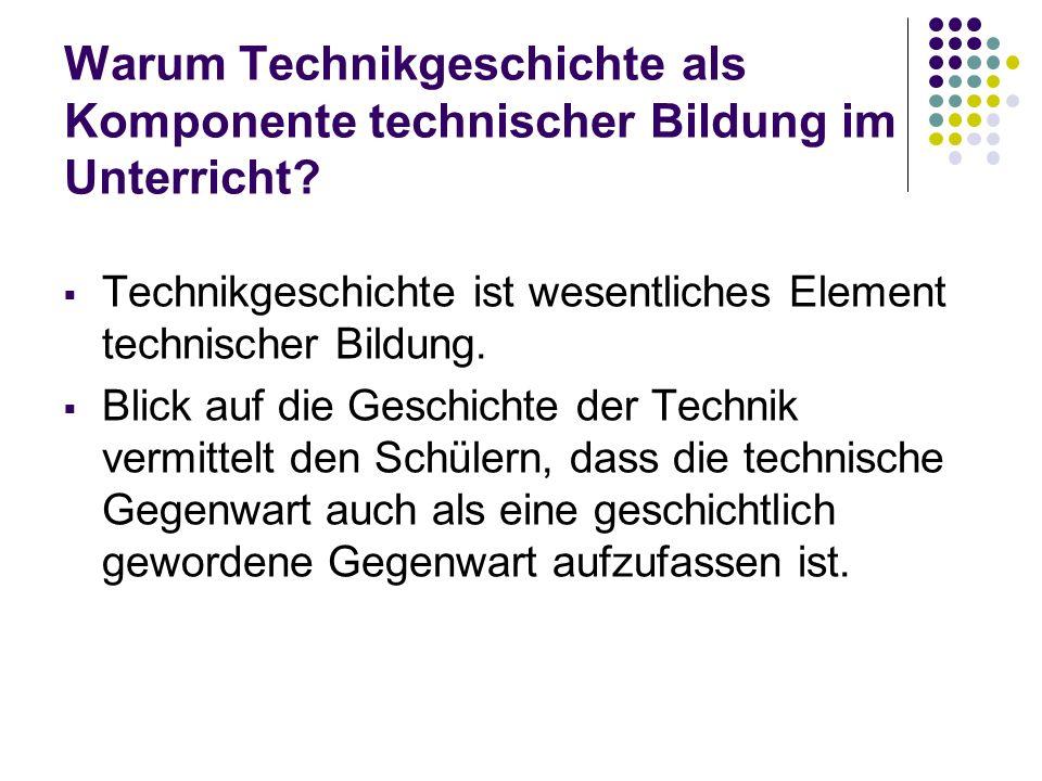 Warum Technikgeschichte als Komponente technischer Bildung im Unterricht