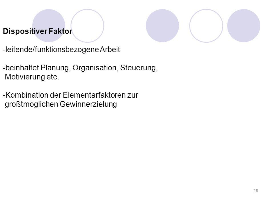 Dispositiver Faktor -leitende/funktionsbezogene Arbeit. -beinhaltet Planung, Organisation, Steuerung,