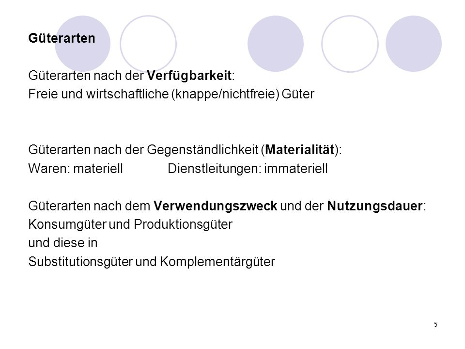 Güterarten Güterarten nach der Verfügbarkeit: Freie und wirtschaftliche (knappe/nichtfreie) Güter.
