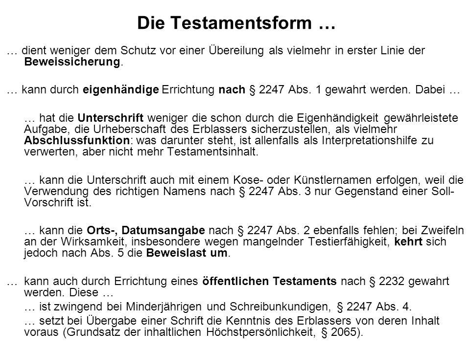 Die Testamentsform … … dient weniger dem Schutz vor einer Übereilung als vielmehr in erster Linie der Beweissicherung.