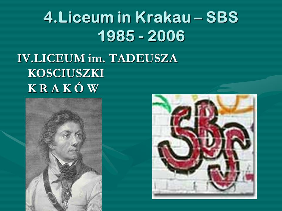 4.Liceum in Krakau – SBS 1985 - 2006 IV.LICEUM im. TADEUSZA KOSCIUSZKI K R A K Ó W