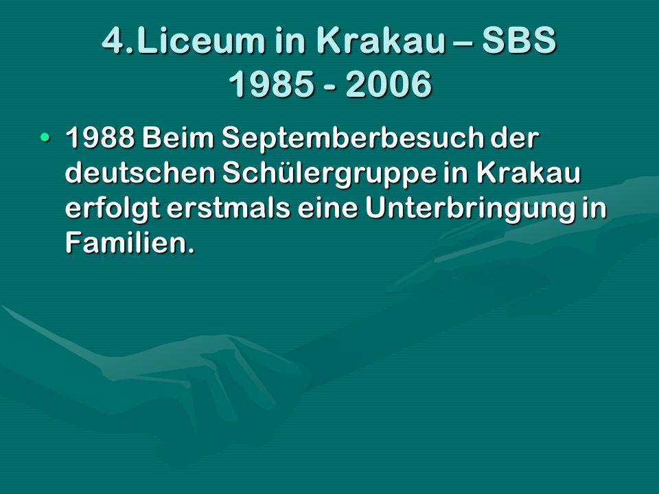 4.Liceum in Krakau – SBS 1985 - 2006 1988 Beim Septemberbesuch der deutschen Schülergruppe in Krakau erfolgt erstmals eine Unterbringung in Familien.