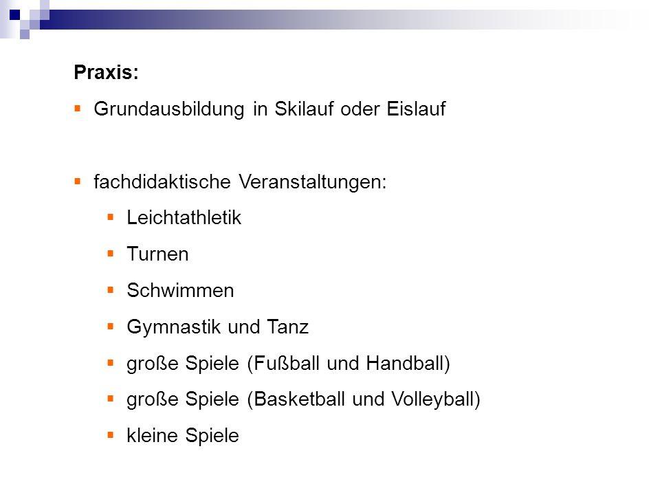 Praxis:Grundausbildung in Skilauf oder Eislauf. fachdidaktische Veranstaltungen: Leichtathletik. Turnen.