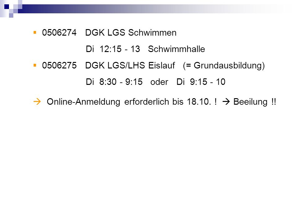 0506274 DGK LGS SchwimmenDi 12:15 - 13 Schwimmhalle. 0506275 DGK LGS/LHS Eislauf (= Grundausbildung)