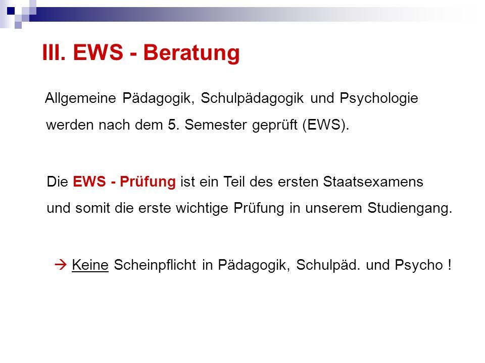 III. EWS - BeratungAllgemeine Pädagogik, Schulpädagogik und Psychologie. werden nach dem 5. Semester geprüft (EWS).
