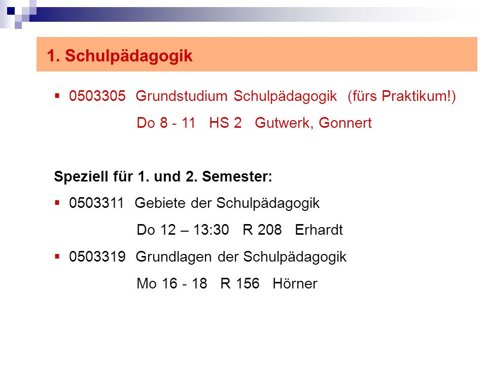 1. Schulpädagogik0503305 Grundstudium Schulpädagogik (fürs Praktikum!) Do 8 - 11 HS 2 Gutwerk, Gonnert.