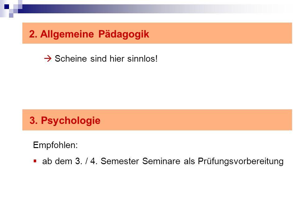 2. Allgemeine Pädagogik 3. Psychologie  Scheine sind hier sinnlos!