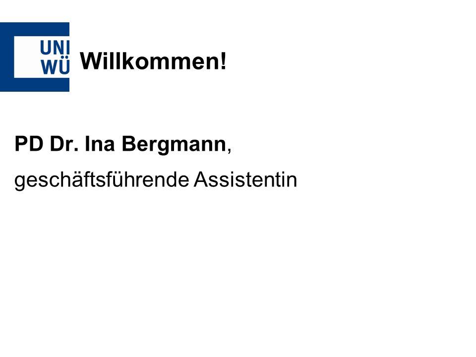 Willkommen! PD Dr. Ina Bergmann, geschäftsführende Assistentin