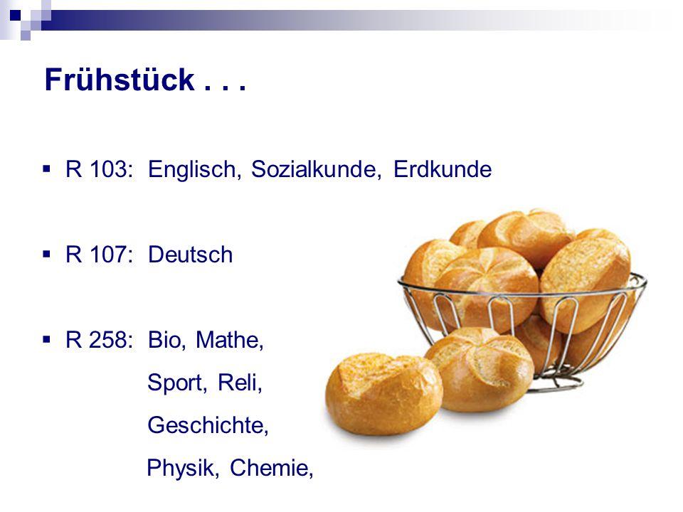 Frühstück . . . R 103: Englisch, Sozialkunde, Erdkunde R 107: Deutsch