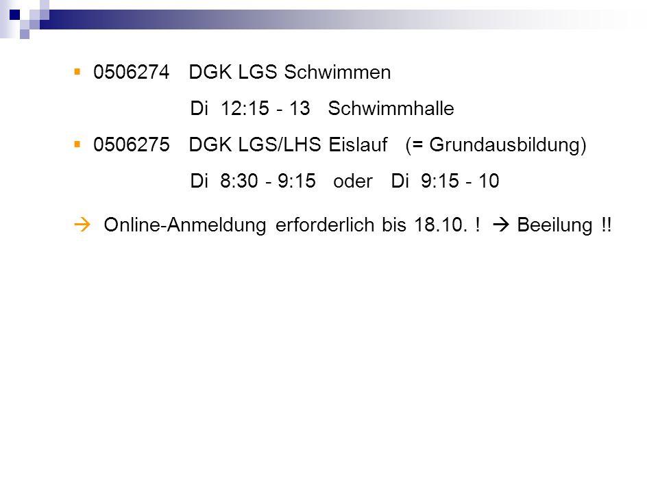 0506274 DGK LGS Schwimmen Di 12:15 - 13 Schwimmhalle. 0506275 DGK LGS/LHS Eislauf (= Grundausbildung)
