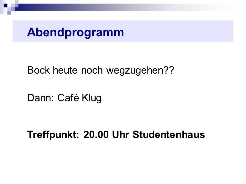 Abendprogramm Bock heute noch wegzugehen Dann: Café Klug