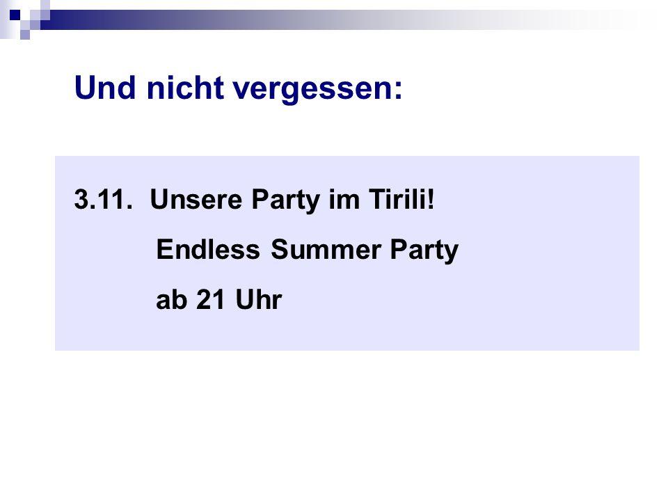 Und nicht vergessen: 3.11. Unsere Party im Tirili!