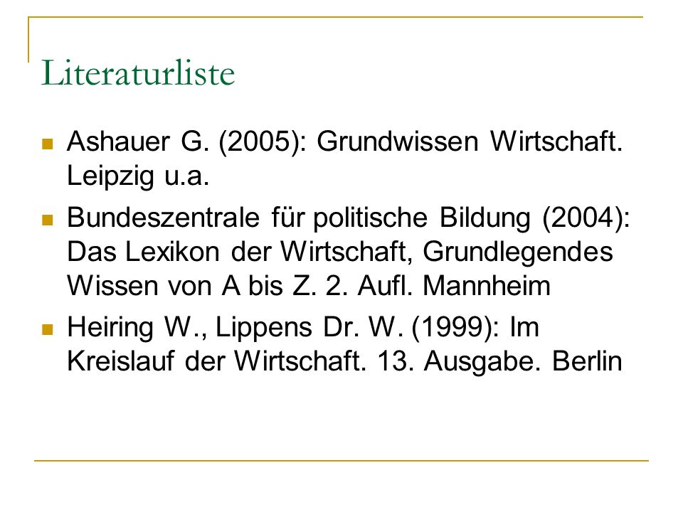 Literaturliste Ashauer G. (2005): Grundwissen Wirtschaft. Leipzig u.a.