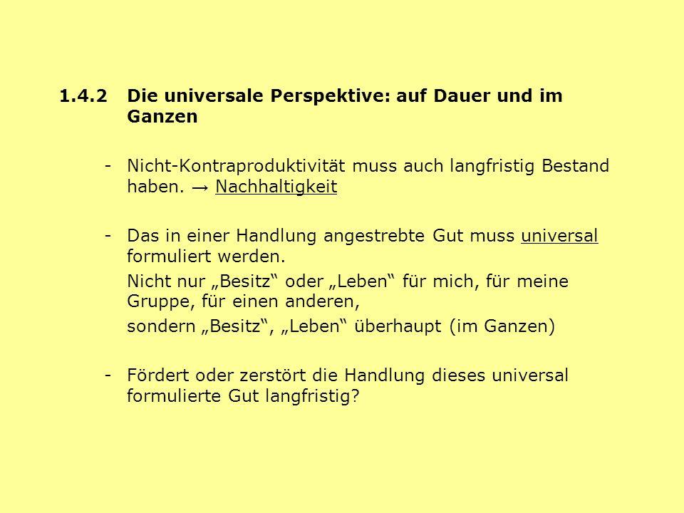 1.4.2 Die universale Perspektive: auf Dauer und im Ganzen