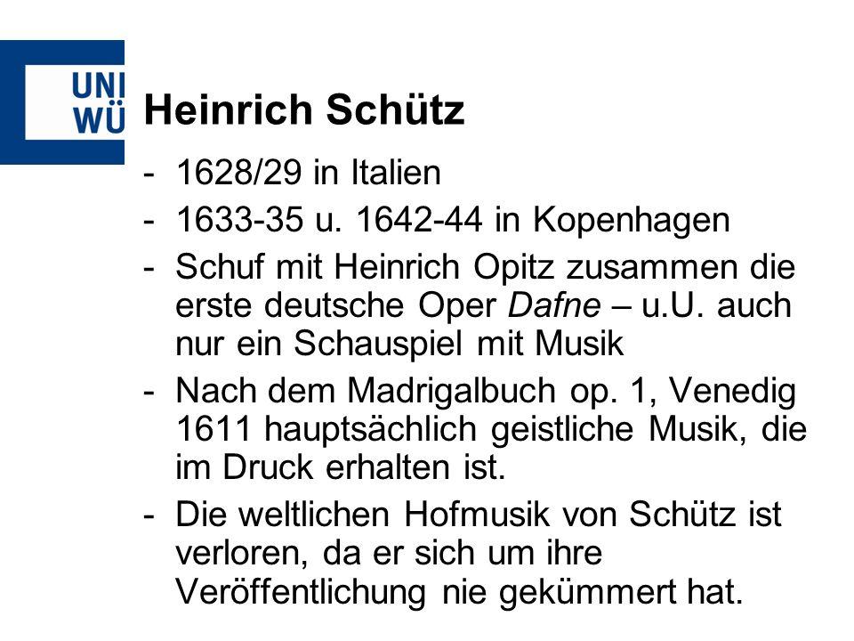 Heinrich Schütz 1628/29 in Italien 1633-35 u. 1642-44 in Kopenhagen