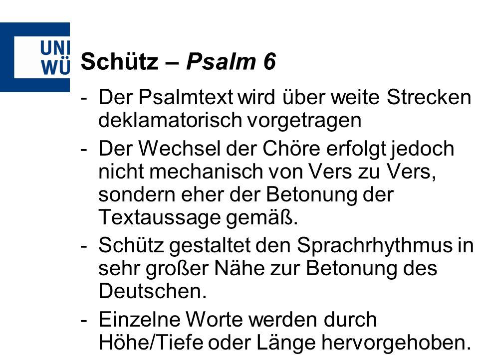 Schütz – Psalm 6 Der Psalmtext wird über weite Strecken deklamatorisch vorgetragen.