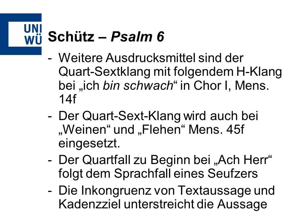 """Schütz – Psalm 6 Weitere Ausdrucksmittel sind der Quart-Sextklang mit folgendem H-Klang bei """"ich bin schwach in Chor I, Mens. 14f."""