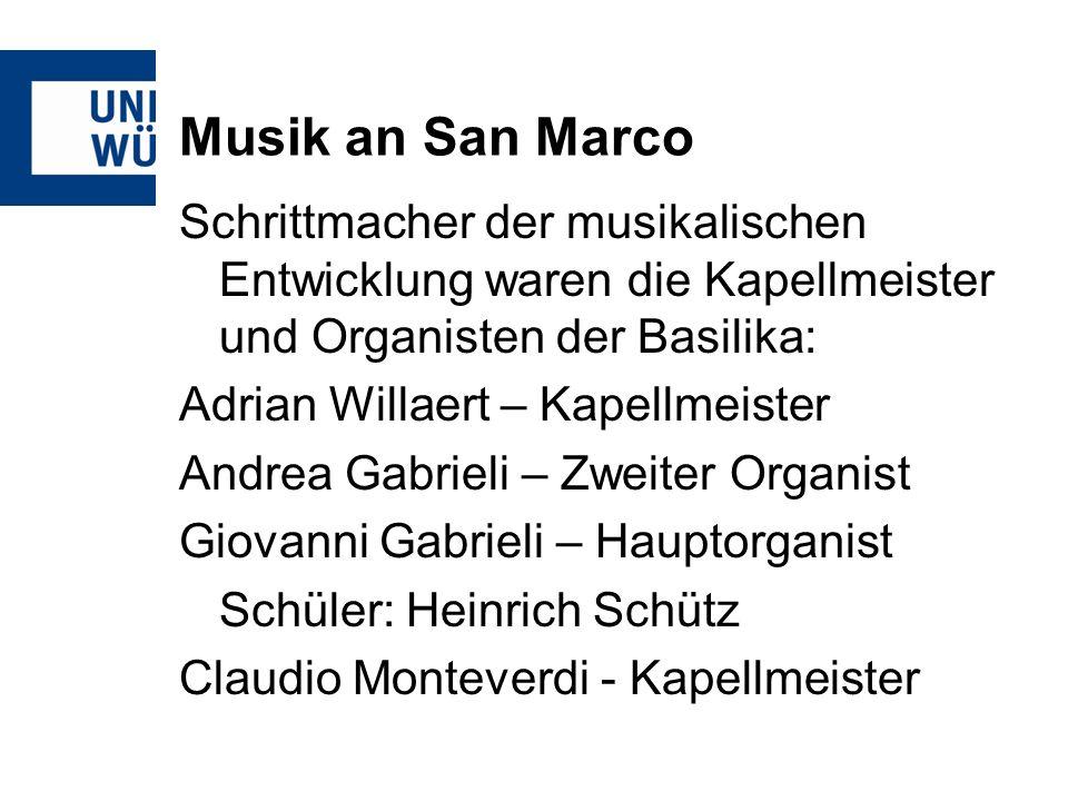 Musik an San Marco Schrittmacher der musikalischen Entwicklung waren die Kapellmeister und Organisten der Basilika: