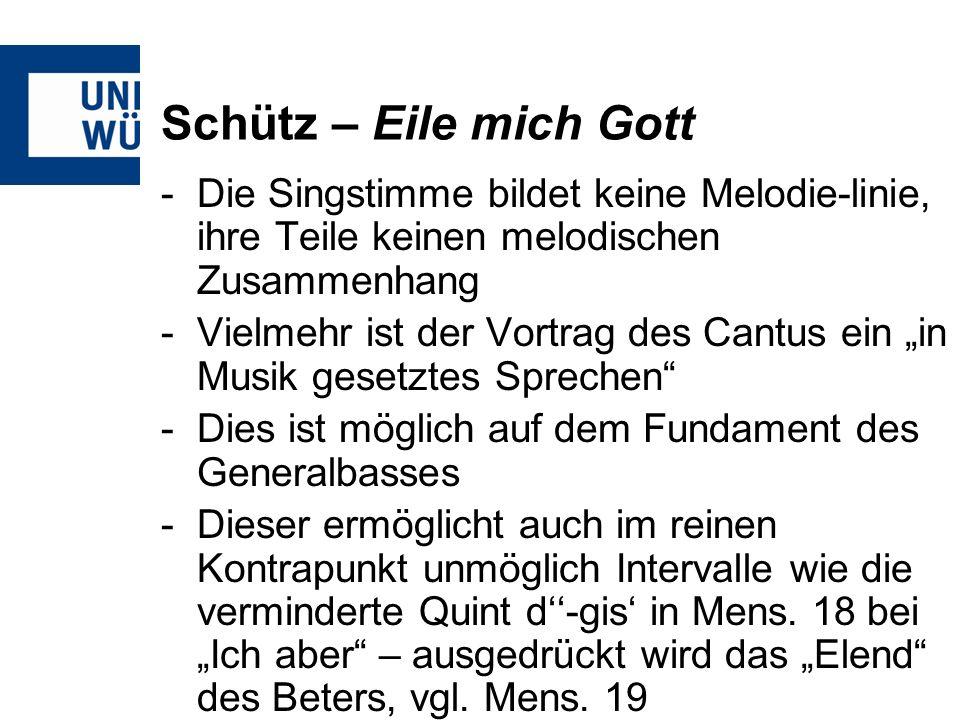 Schütz – Eile mich Gott Die Singstimme bildet keine Melodie-linie, ihre Teile keinen melodischen Zusammenhang.