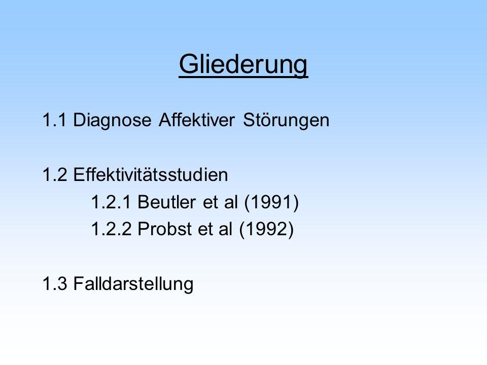 Gliederung 1.1 Diagnose Affektiver Störungen 1.2 Effektivitätsstudien