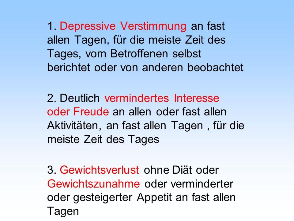 1. Depressive Verstimmung an fast allen Tagen, für die meiste Zeit des Tages, vom Betroffenen selbst berichtet oder von anderen beobachtet