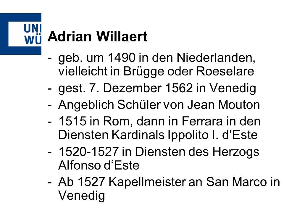 Adrian Willaert geb. um 1490 in den Niederlanden, vielleicht in Brügge oder Roeselare. gest. 7. Dezember 1562 in Venedig.