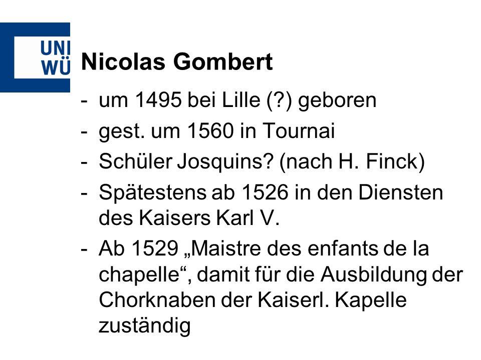 Nicolas Gombert um 1495 bei Lille ( ) geboren gest. um 1560 in Tournai