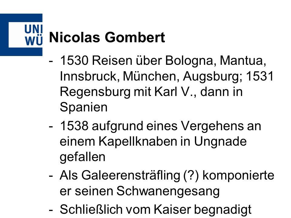 Nicolas Gombert 1530 Reisen über Bologna, Mantua, Innsbruck, München, Augsburg; 1531 Regensburg mit Karl V., dann in Spanien.