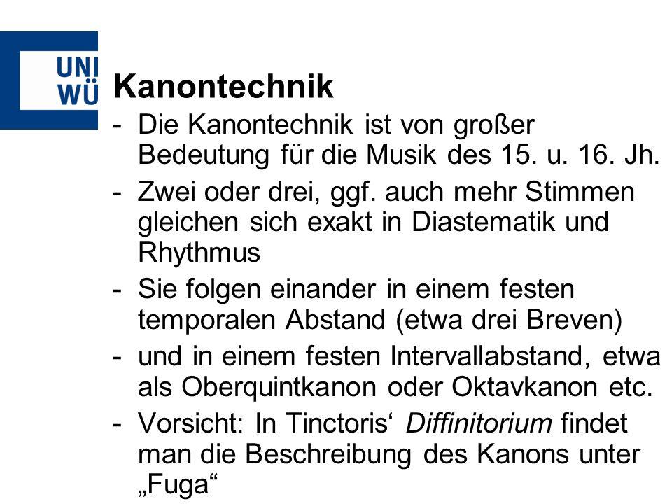 Kanontechnik Die Kanontechnik ist von großer Bedeutung für die Musik des 15. u. 16. Jh.