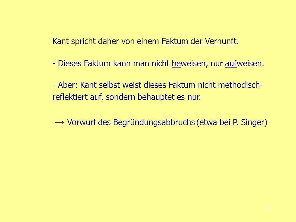 Kant spricht daher von einem Faktum der Vernunft.