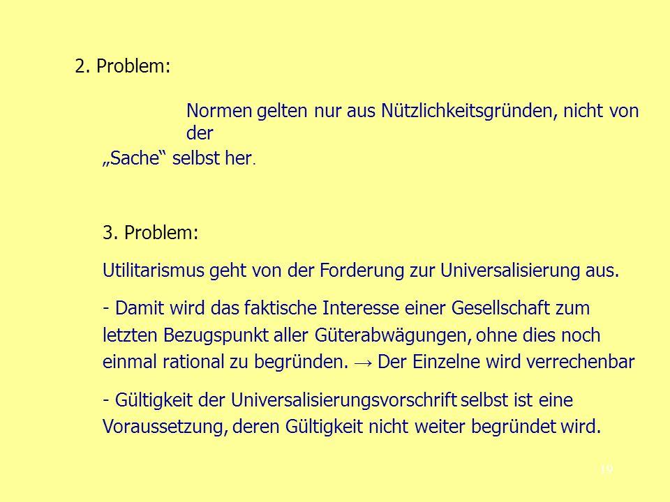 """2. Problem: Normen gelten nur aus Nützlichkeitsgründen, nicht von der. """"Sache selbst her. 3. Problem:"""