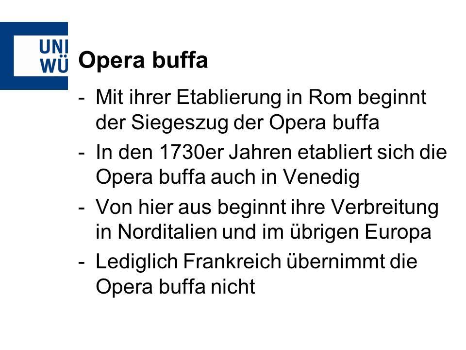 Opera buffa Mit ihrer Etablierung in Rom beginnt der Siegeszug der Opera buffa. In den 1730er Jahren etabliert sich die Opera buffa auch in Venedig.