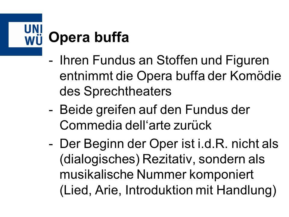 Opera buffa Ihren Fundus an Stoffen und Figuren entnimmt die Opera buffa der Komödie des Sprechtheaters.