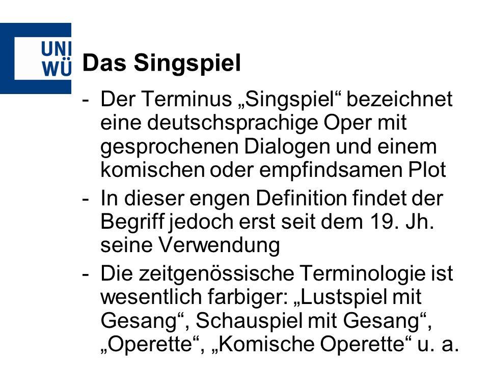 """Das Singspiel Der Terminus """"Singspiel bezeichnet eine deutschsprachige Oper mit gesprochenen Dialogen und einem komischen oder empfindsamen Plot."""