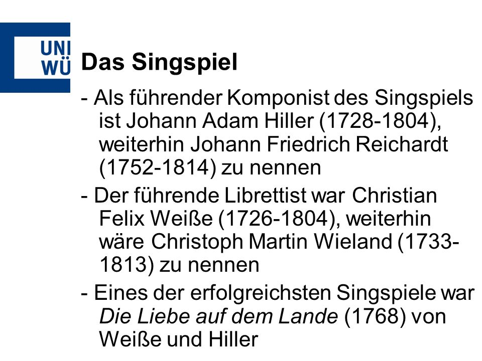 Das Singspiel - Als führender Komponist des Singspiels ist Johann Adam Hiller (1728-1804), weiterhin Johann Friedrich Reichardt (1752-1814) zu nennen.