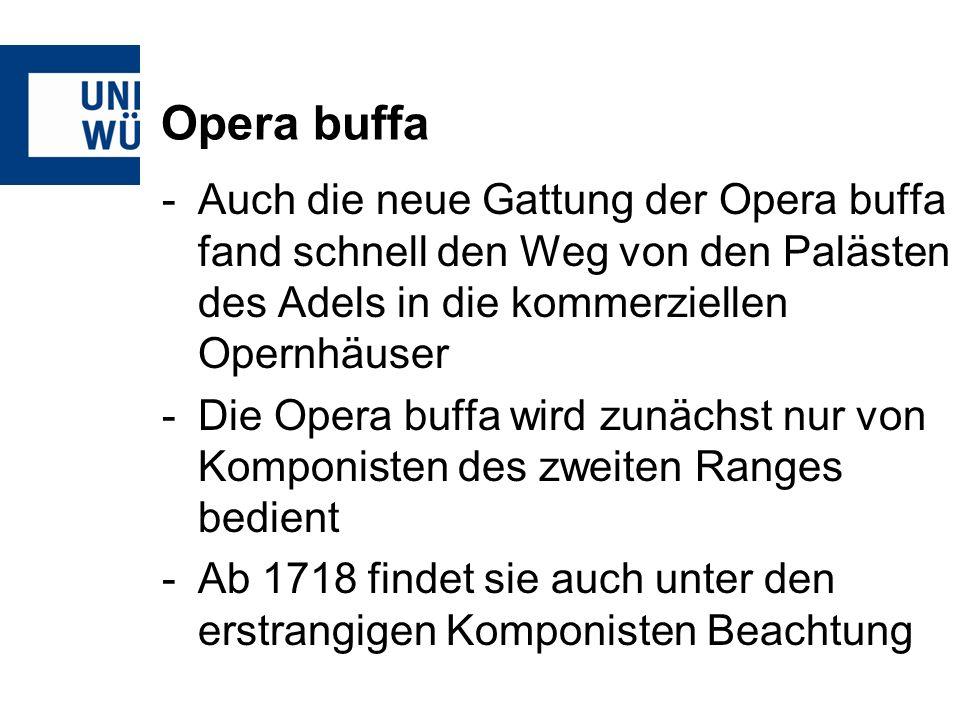 Opera buffa Auch die neue Gattung der Opera buffa fand schnell den Weg von den Palästen des Adels in die kommerziellen Opernhäuser.