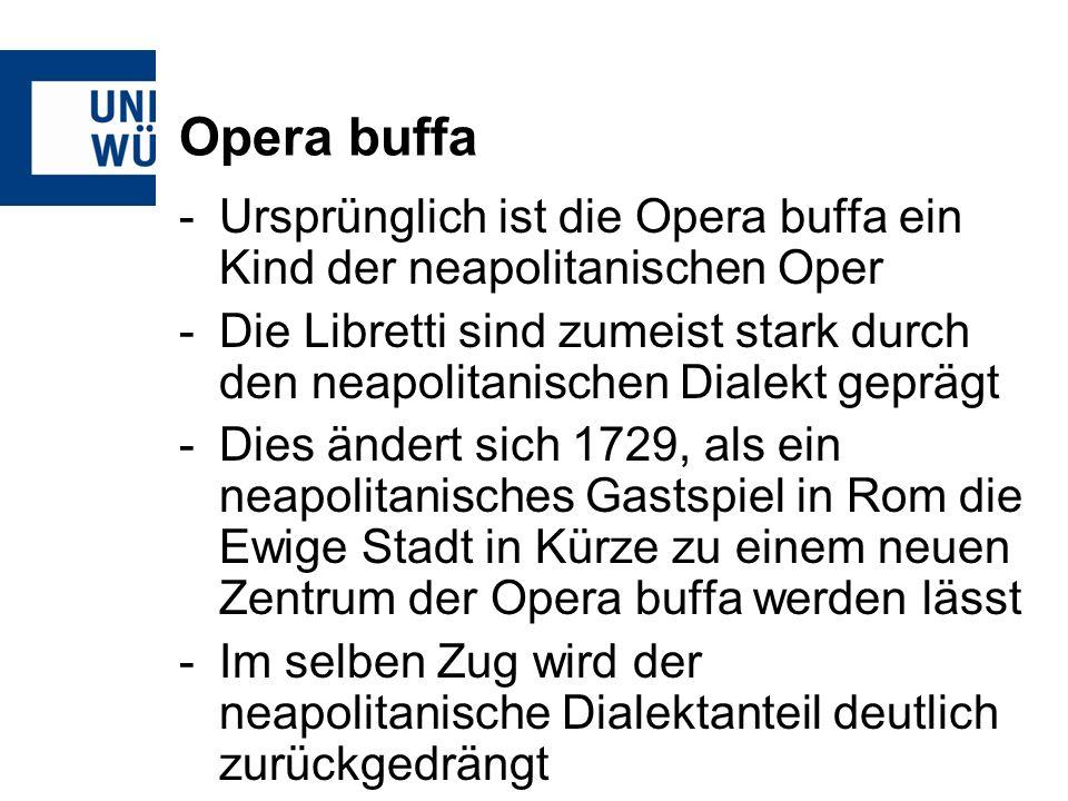 Opera buffa Ursprünglich ist die Opera buffa ein Kind der neapolitanischen Oper.
