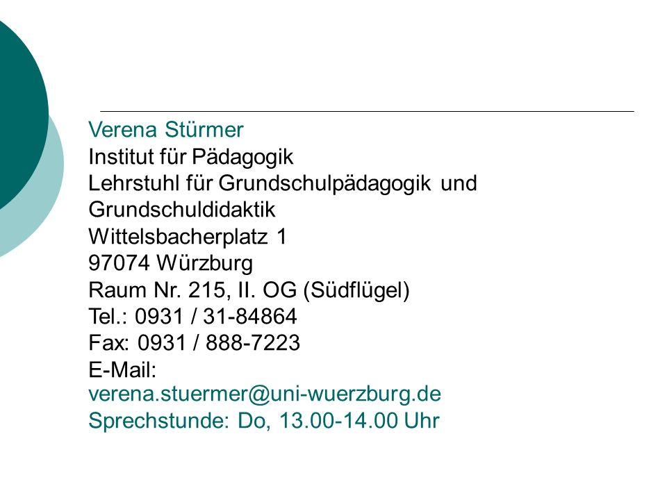 Verena Stürmer Institut für Pädagogik Lehrstuhl für Grundschulpädagogik und Grundschuldidaktik Wittelsbacherplatz 1 97074 Würzburg Raum Nr. 215, II. OG (Südflügel) Tel.: 0931 / 31-84864 Fax: 0931 / 888-7223
