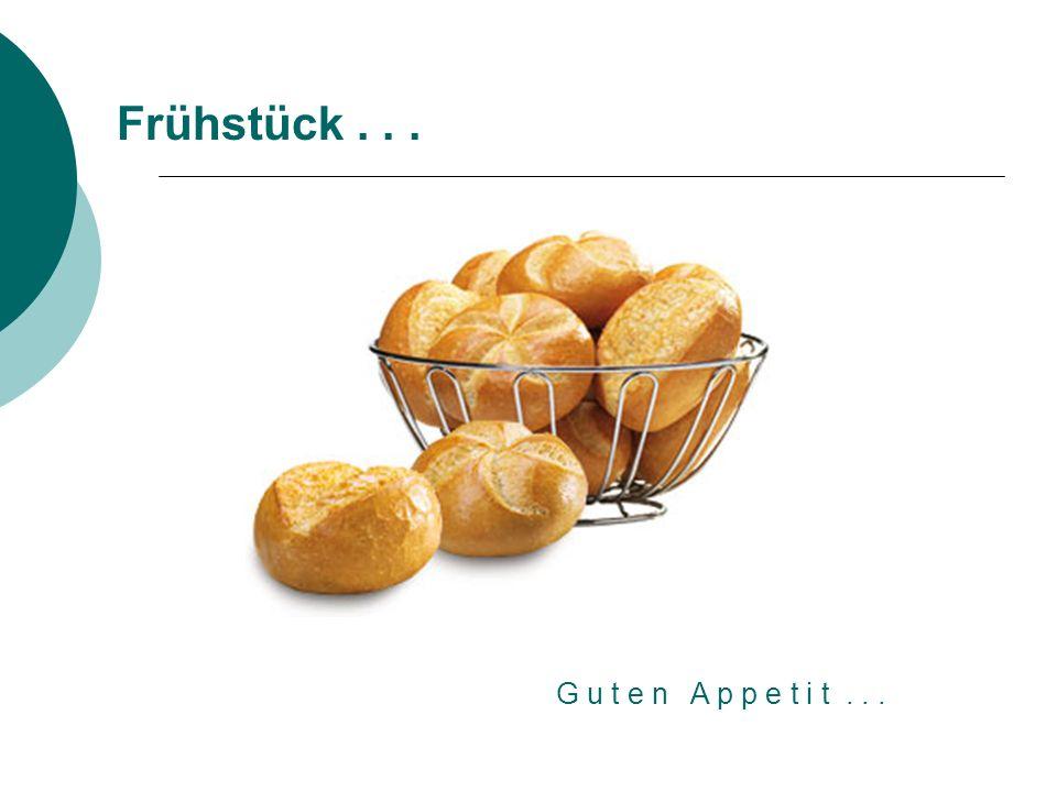 Frühstück . . . G u t e n A p p e t i t . . .