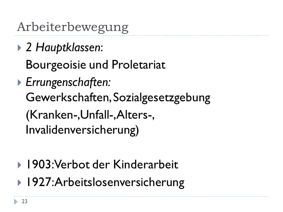 Arbeiterbewegung 2 Hauptklassen: Bourgeoisie und Proletariat. Errungenschaften: Gewerkschaften, Sozialgesetzgebung.