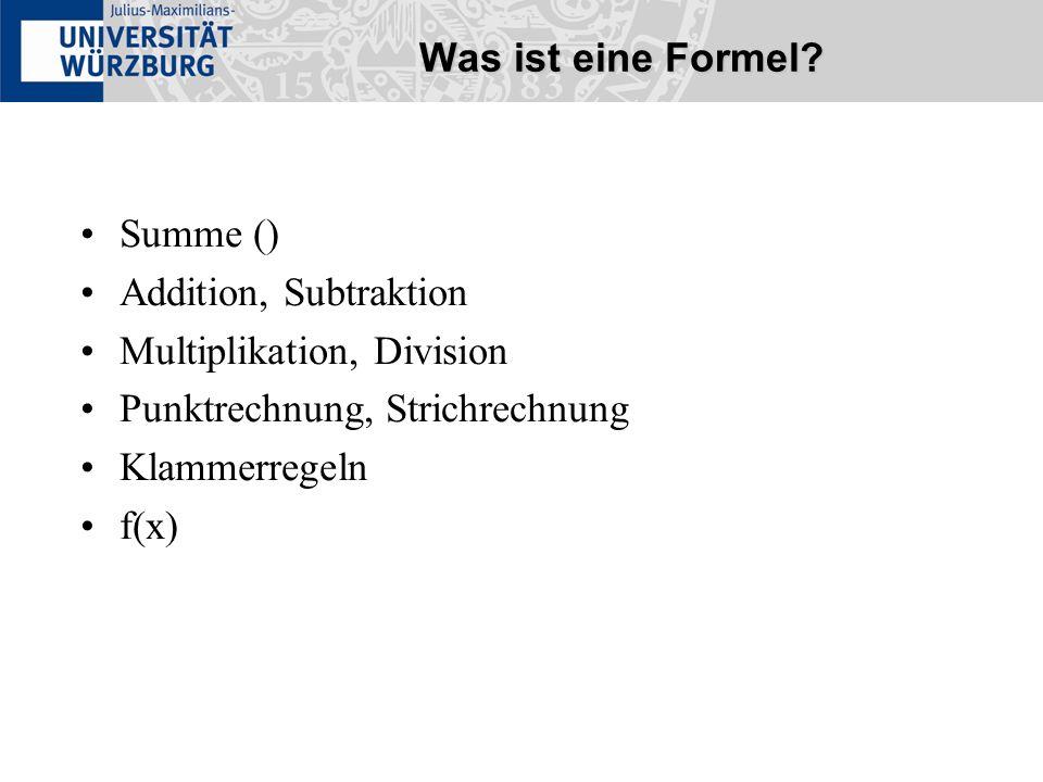 Was ist eine Formel Summe () Addition, Subtraktion. Multiplikation, Division. Punktrechnung, Strichrechnung.