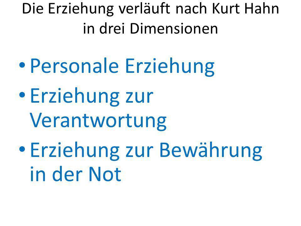 Die Erziehung verläuft nach Kurt Hahn in drei Dimensionen