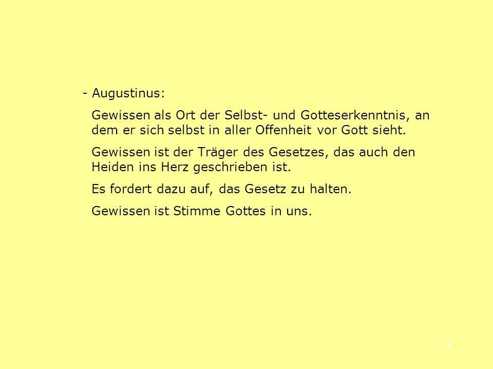 - Augustinus: Gewissen als Ort der Selbst- und Gotteserkenntnis, an dem er sich selbst in aller Offenheit vor Gott sieht.