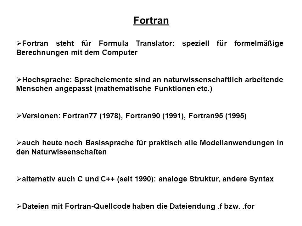 Fortran Fortran steht für Formula Translator: speziell für formelmäßige Berechnungen mit dem Computer.