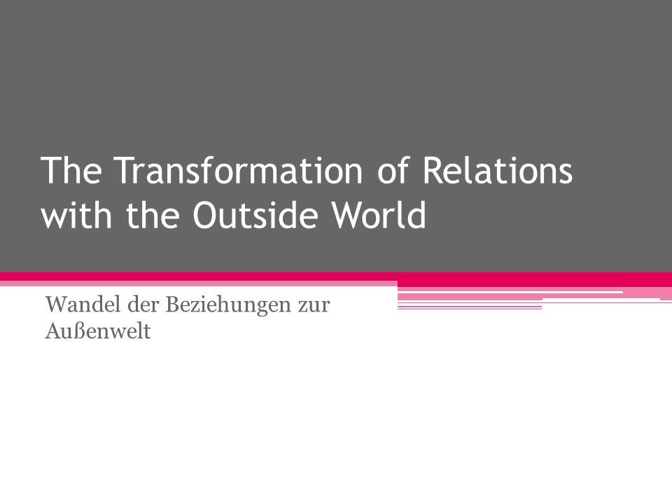 The Transformation of Relations with the Outside World