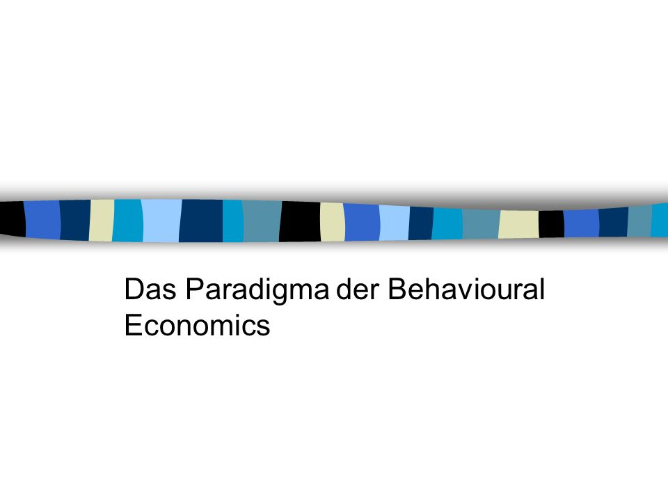 Das Paradigma der Behavioural Economics