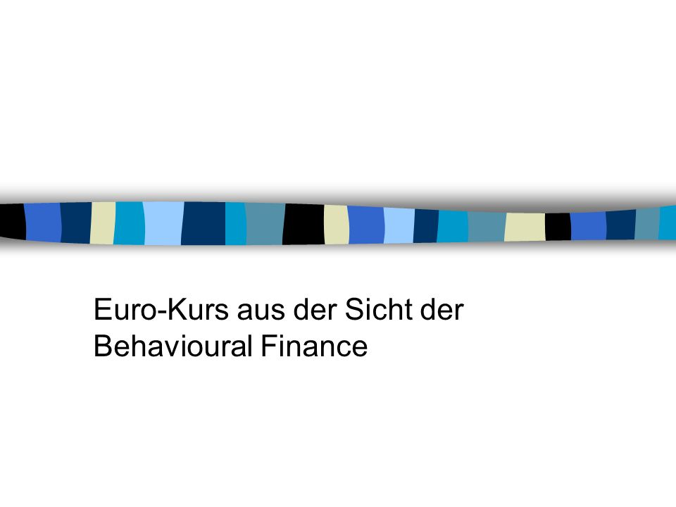 Euro-Kurs aus der Sicht der Behavioural Finance